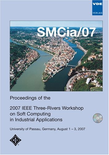 9783800730469: SMCia/07: Proceedings of the 2007 IEEE Three-Rivers Workshop on Soft Computing in Industrial Applications - University of Passau, Germany, August 1-3, 2007, Workshop Proceedings