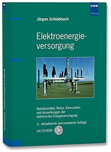 Elektroenergieversorgung: Betriebsmittel, Netze, Kennzahlen und Auswirkungen der elektrischen ...