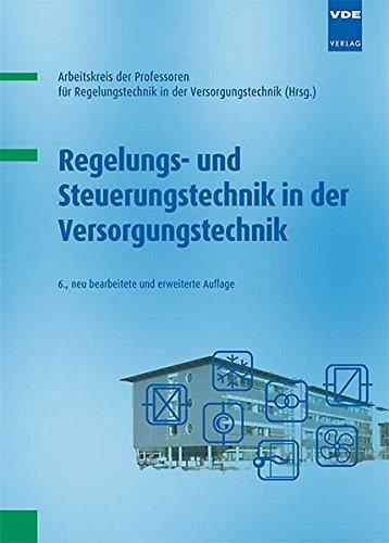 Regelungs- und Steuerungstechnik in der Versorgungstechnik. Arbeitskreis der Professoren für Regelungstechnik in der Versorgungstechnik (Hrsg.)