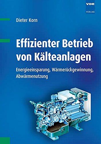 9783800732647: Effizienter Betrieb von Kälteanlagen: Energieeinsparung, Wärmerückgewinnung, Abwärmenutzung
