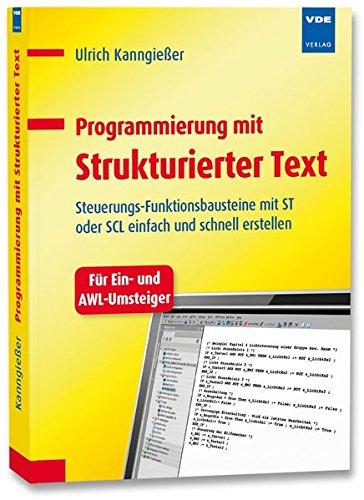 9783800734634: Programmierung mit Strukturierter Text: Steuerungs-Funktionsbausteine mit ST bzw. SCL einfach und schnell erstellen. Ein Buch für Ein- und AWL-Einsteiger