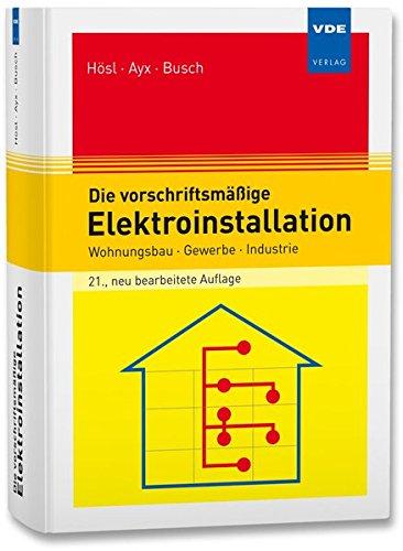 Die vorschriftsmäßige Elektroinstallation: Alfred Hösl