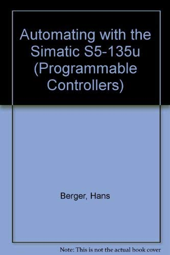 Automating with the Simatic S5-135u (Programmable Controllers): Hans Berger