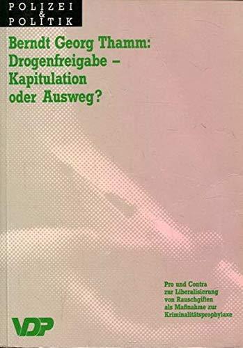 Drogenfreigabe, Kapitulation oder Ausweg? - Thamm, Berndt G.