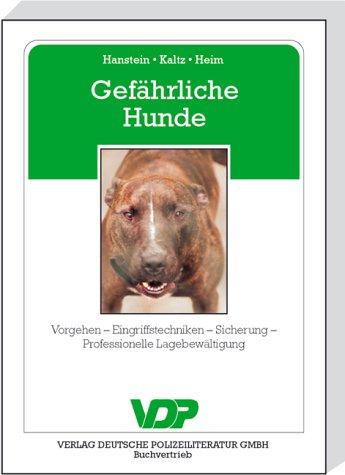 Gefährliche Hunde: Vorgehen - Eingriffstechniken - Sicherung - Professionelle Lagebewältigung von ...
