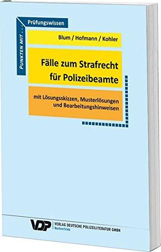 Fälle zum Strafrecht für Polizeibeamte: Mit Lösungsskizzen,: Blum, Barbara; Hofmann,