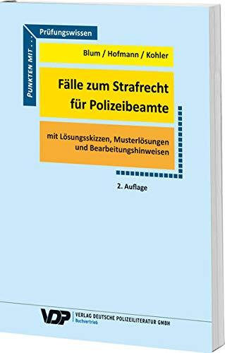 Fälle zum Strafrecht für Polizeibeamte: Mit Lösungsskizzen.: Barbara Blum, Frank