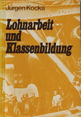 9783801200886: Lohnarbeit und Klassenbildung: Arbeiter und Arbeiterbewegung in Deutschland 1800-1875 (German Edition)