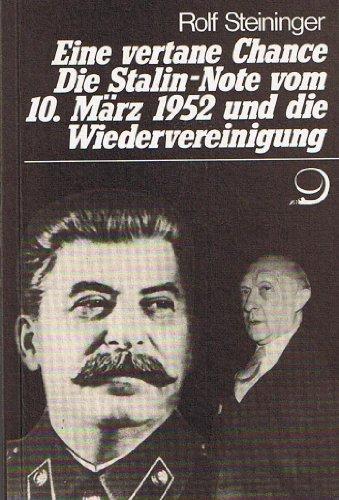 Eine vertane Chance: Die Stalin-Note vom 10. Marz 1952 und die Wiedervereinigung : eine Studie auf ...