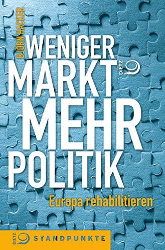 Weniger Markt, mehr Politik; Europa rehabilitieren; Deutsch - Björn Hacker