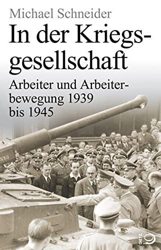 9783801250386: In der Kriegsgesellschaft: Arbeiter und Arbeiterbewegung 1939 bis 1945