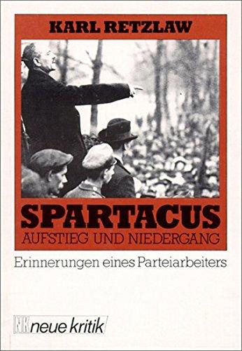 Spartakus. Aufstieg und Niedergang. Erinnerungen eines Parteiarbeiters.: Retzlaw, Karl: