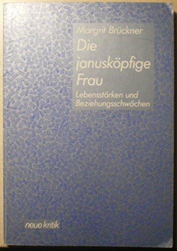 Die janusköpfige Frau. Lebensstärken und Beziehungsschwächen: Brückner, Margrit