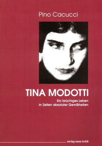 Tina Modotti. Ein brüchiges Leben in Zeiten absoluter Gewissheiten