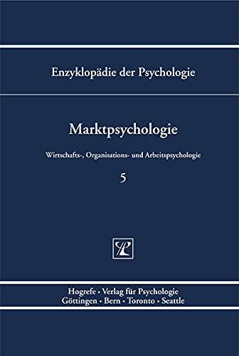 9783801705831: Enzyklopädie der Psychologie 5. Marktpsychologie: Wirtschafts-, Organisations- und Arbeitspsychologie