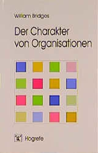 Der Charakter von Organisationen. Organisationsentwicklung aus typologischer Sicht. (9783801708795) by Bridges, William