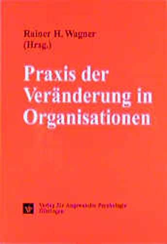 9783801708849: Praxis der Veränderung in Organisationen: Was Systemtheorie, Psychologie und Konstruktivismus zum Verstehen und Handeln in Organisationen beitragen können