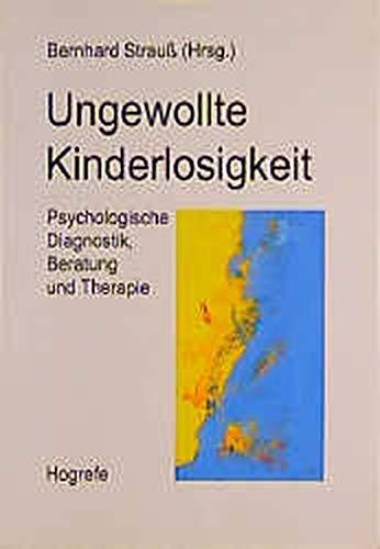 Ungewollte Kinderlosigkeit: Psychologische Diagnostik, Beratung und Therapie: Strauss Bernhard
