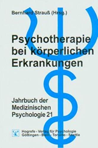 Psychotherapie bei körperlichen Erkrankungen.: Strauß, Bernhard