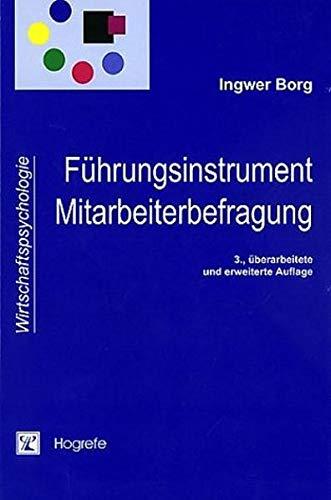 Fuhrungsinstrument Mitarbeiterbefragung.: Theorien, Tools und Praxiserfahrungen: Ingwer Borg
