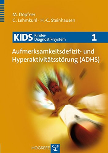 Kids 1. Aufmerksamkeitsdefizit- und Hyperaktivitätsstörung (ADHS): Manfred D�pfner