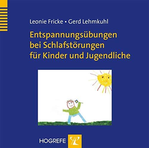 Entspannungsubungen bei Schlafstorungen fur Kinder und Jugendliche.: Leonie Fricke,Gerd Lehmkuhl