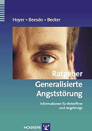 Ratgeber Generalisierte Angststörung. Informationen für Betroffene und: Jürgen Hoyer, Katja