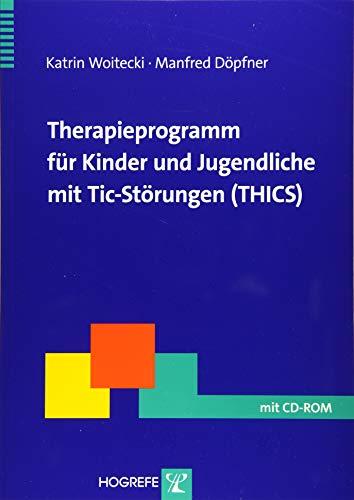 Therapieprogramm für Kinder und Jugendliche mit Tic-Störungen (THICS): Katrin Woitecki