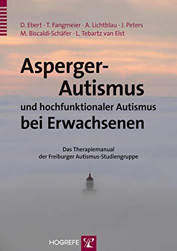 Asperger-Autismus und hochfunktionaler Autismus bei Erwachsenen: Ebert Dieter, Fangmeier Thomas, ...
