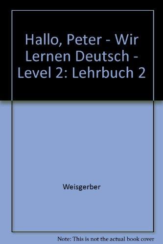 Hallo Peter - wir lernen Deutsch. Ein Sprachkurs für Kinder: Lehrbuch 2: Weisgerber, Bernhard,...