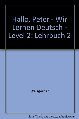 9783801850050: Hallo, Peter - Wir Lernen Deutsch - Level 2: Lehrbuch 2 (German Edition)