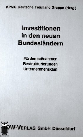 Investitionen in den neuen Bundesländern. Fördermassnahmen, Restrukturierungen, ...