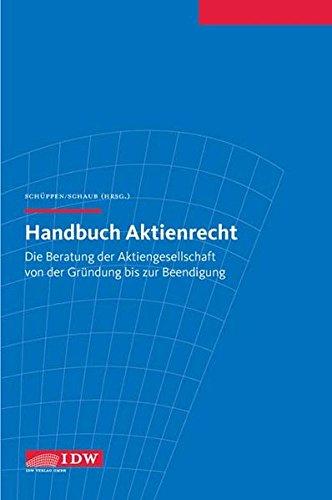 Handbuch Aktienrecht: Die Beratung der Aktiengesellschaft von der Gründung bis zur Beendigung - Schüppen Matthias, Schaub Bernhard