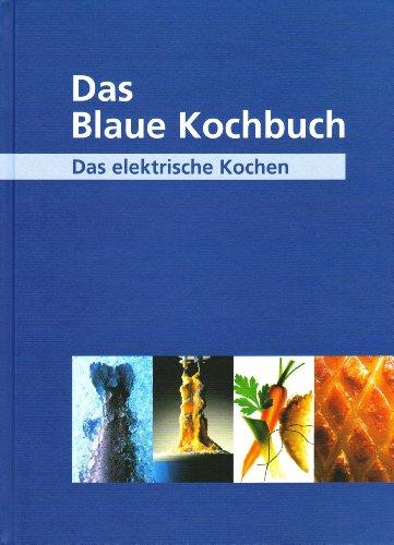Das Blaue Kochbuch: Das elektrische Kochen. Über 600 Rezepte - Oberascher, Claudia [Red.]