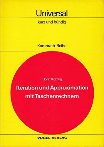 9783802301148: Iteration und Approximation mit Taschenrechnern: Numer. Mathematik fur d. Rechnen mit programmierbaren Taschenrechnern (Kamprath-Reihe kurz und bundig : Universal) (German Edition)