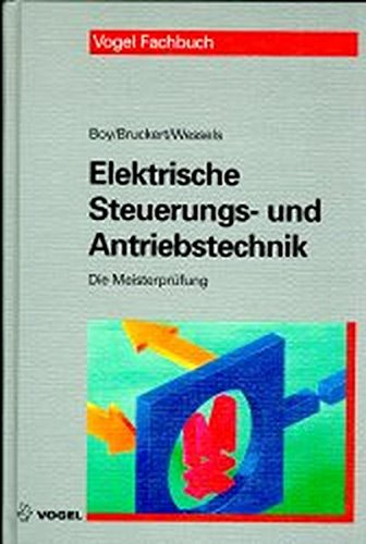 9783802317736: Die Meisterprüfung, Elektrische Steuerungstechnik und Antriebstechnik