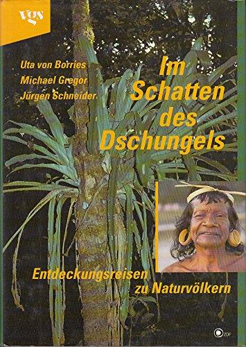 Im Schatten des Dschungels : Entdeckungsreisen zu: Borries, Uta von: