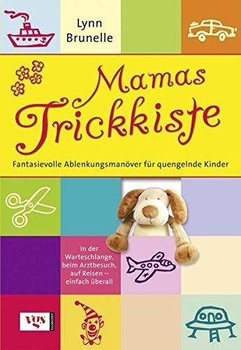 Mamas Trickkiste: Fantasievolle Ablenkungsmanöver für quengelnde Kinder. In der Warteschlange, beim Arztbesuch, auf Reisen (9783802517501) by Lynn Brunelle