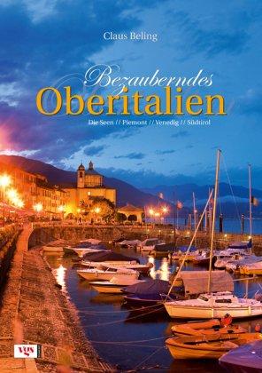 9783802517570: Bezauberndes Oberitalien: Die Seen, Piemont, Venedig, Südtirol