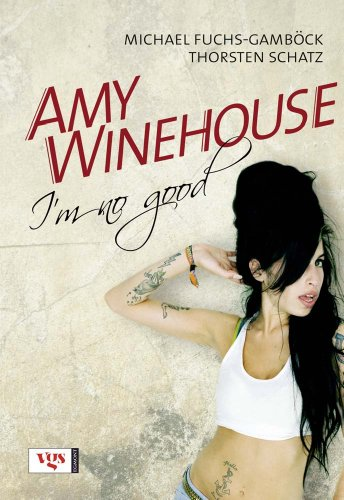 Amy Winehouse: I'm no good - Michael Fuchs-Gamböck Thorsten Schatz