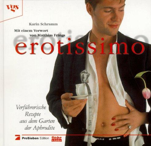 Erotissimo : verführerische Rezepte aus dem Garten: Schramm, Karin:
