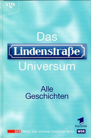 Das Lindenstraße-Universum . Teil : Alle Geschichten .: Huth, Joachim Christian: