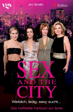 9783802529948: Sex and the City. Episodenführer. Weiblich, ledig, sexy sucht...