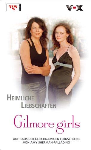 9783802534812: Gilmore Girls - Heimliche Liebschaften