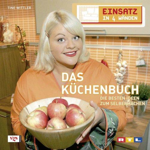 Einsatz in 4 Wänden 04. Das Küchenbuch: Tine Wittler