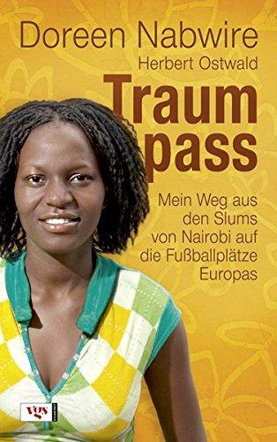 Traumpass: Mein Weg aus den Slums von Nairobi auf die Fußballplätze Europas - Doreen Nabwire, Herbert Ostwald
