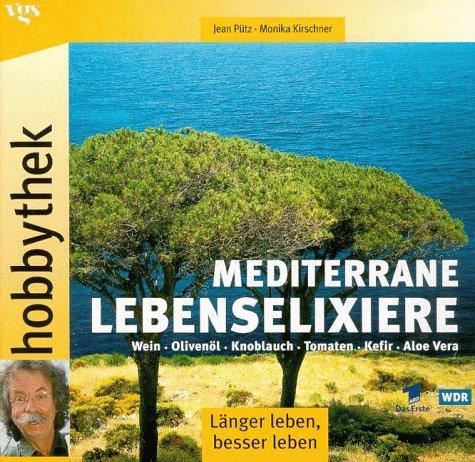 9783802562198: Hobbythek. Mediterrane Lebenselixiere. Knoblauch, Olivenöl, Rotwein, Aloe Vera