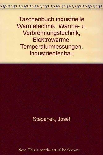 9783802721175: Taschenbuch industrielle Wärmetechnik: Wärme- u. Verbrennungstechnik, Elektrowärme, Temperaturmessungen, Industrieofenbau (German Edition)