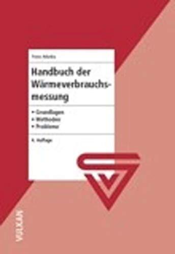 Handbuch Wärmeverbrauchsmessung: Grundlagen - Methoden - Probleme (Hardback): Franz Adunka