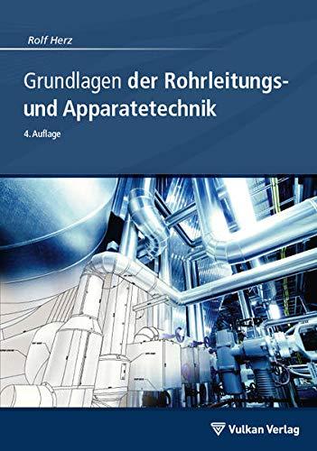 Grundlagen der Rohrleitungs- und Apparatetechnik: Rolf Herz